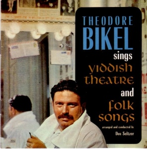 Italicized words are lyrics from Bikel's recordings of Yiddish Theater and Folk Songs.